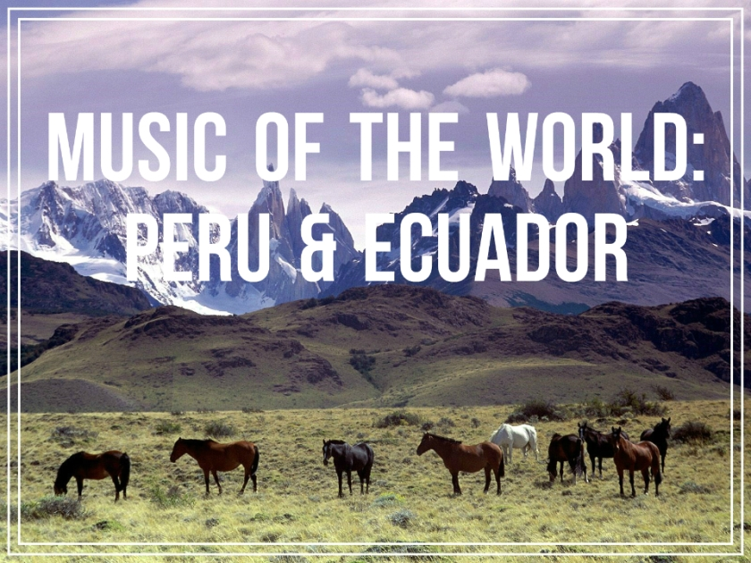 Music of the World: Peru & Ecuador